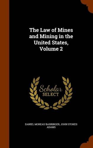 The Law of Mines and Mining in the United States, Volume 2