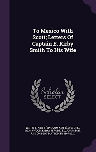 To Mexico with Scott; Letters of Captain E. Kirby Smith to His Wife