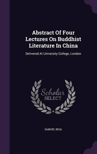 Abstract of Four Lectures on Buddhist Literature in China: Delivered at University College, London