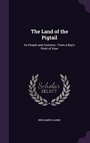 The Land of the Pigtail: Its People and Customs: From a Boy's Point of View