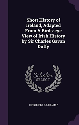 Short History of Ireland, Adapted from a Birds-Eye View of Irish History by Sir Charles Gavan Duffy