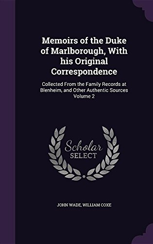 Memoirs of the Duke of Marlborough, with His Original Correspondence: Collected from the Family Records at Blenheim, and Other Authentic Sources Volume 2