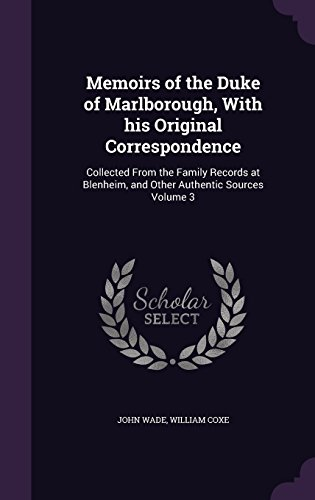 Memoirs of the Duke of Marlborough, with His Original Correspondence: Collected from the Family Records at Blenheim, and Other Authentic Sources Volume 3