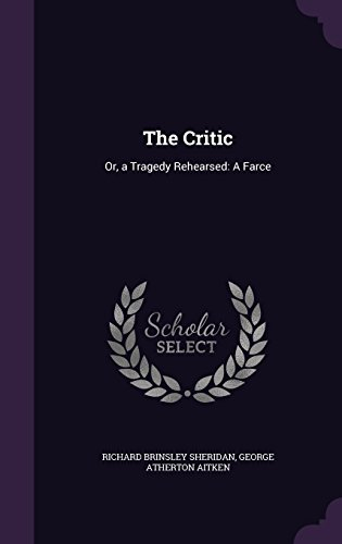 The Critic: Or, a Tragedy Rehearsed: A Farce