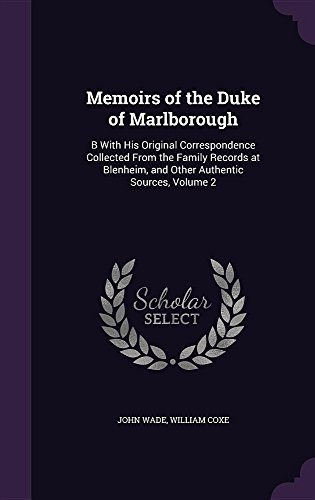 Memoirs of the Duke of Marlborough: B with His Original Correspondence Collected from the Family Records at Blenheim, and Other Authentic Sources, Volume 2
