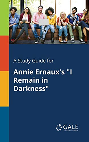 "A Study Guide for Annie Ernaux's ""I Remain in Darkness"""