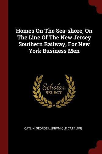 Homes On The Sea-shore, On The Line Of The New Jersey Southern Railway, For New York Business Men