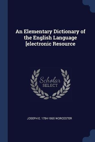 An Elementary Dictionary of the English Language [electronic Resource