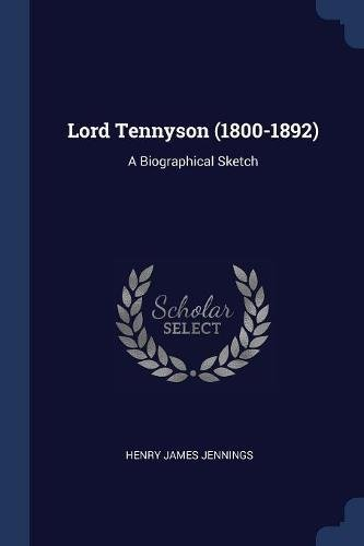 Lord Tennyson (1800-1892): A Biographical Sketch