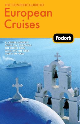 Fodor's The Complete Guide to European Cruises, 2nd Edition (Fodor's Gold Guides)