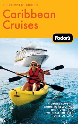 The Complete Guide to Caribbean Cruises, 3rd Edition: A cruise lover's guide to selecting the right trip, with all the best ports of call (Fodor's Gold Guides)