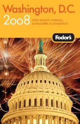 Fodor's 2008 Washington, D.C. With Mount Vernon, Old Town Alexandria & Annapolis