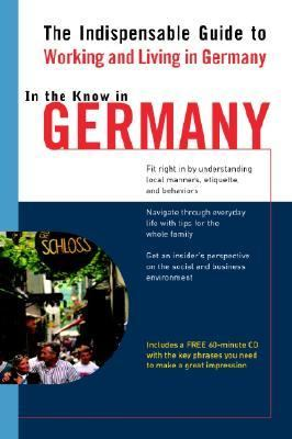 In the Know in Germany The Indispensable Cross-Cultural Guide to Working and Living in Germany