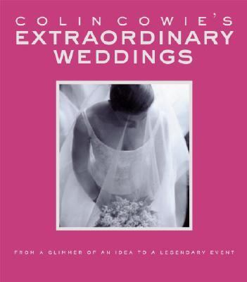 Extraordinary Weddings From A Glimmer of an Idea to a Legendary Event