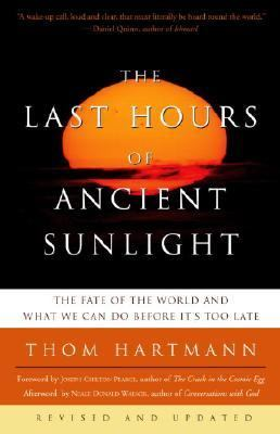 Last Hours of Ancient Sunlight The Fate of the World and What We Can Do Before It's Too Late