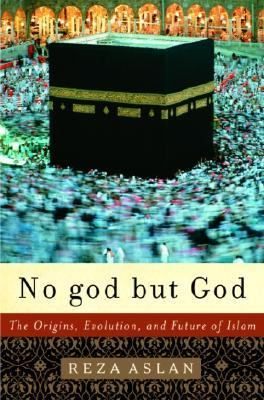 No God but God the Origins, Evolution, and Future of Islam