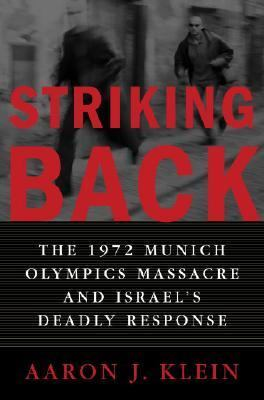 Striking Back The 1972 Munich Olympics Massacre and Israel's Deadly Response