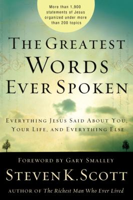 Greatest Words Ever Spoken: Everything Jesus Said about What's Most Important to You