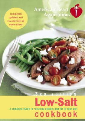 American Heart Association Low-salt Cookbook A Complete Guide to Reducing Sodium And Fat in Your Diet