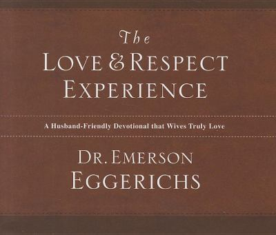 The Love and Respect Experience: A Husband-Friendly Devotional that Wives Truly Love