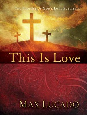 This Is Love : The Extraordinary Story of Jesus
