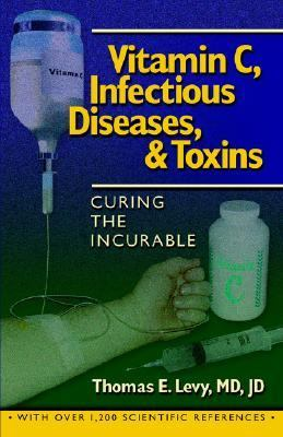 Vitamin C, Infectious Diseases, and Toxins Curing the Incurable