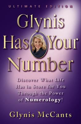 Glynis Has Your Number Discover What Life Has in Store for You Through the Power of Numerology! Ultimate Edition