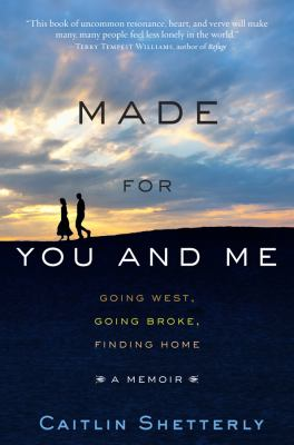 Made for You and Me : Going West, Going Broke, Finding Home