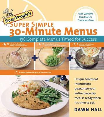 Busy People's Super Simple 30-minute Menus 138 Complete Meals Timed for Success