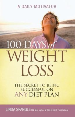 100 Days of Weight Loss The Secret to Being Successful an Any Diet Plan