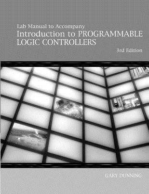 Lab Manual - Intro to Programmable Logic Controllers - Gary A. Dunning - Paperback