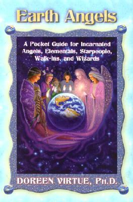 Earth Angels A Pocket Guide for Incarnated Angels, Elementals, Starpeople, Walk-Ins, and Wizards