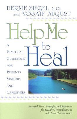 Help Me to Heal A PRACTICAL GUIDE BOOK FOR PATIENTS, VISITORS, AND CAREGIVERS