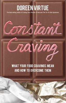 Constant Craving : What Your Food Cravings Mean and How to Overcome Them