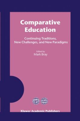 Comparative Education Continuing Traditions, New Challenges, and New Paradigms