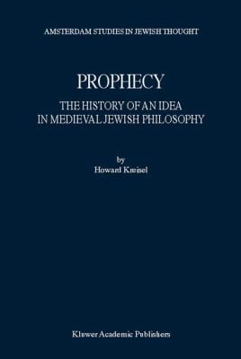 Prophecy The History of an Idea in Medieval Jewish Philosophy
