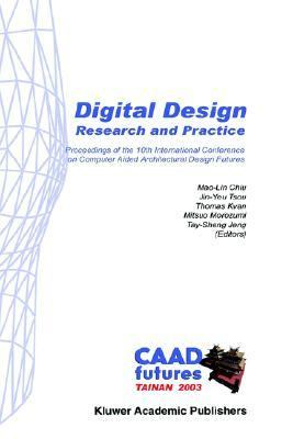 Digital Design Research and Practice  Proceedings of the 10th International Conference on Computer Aided Architectural Design Futures