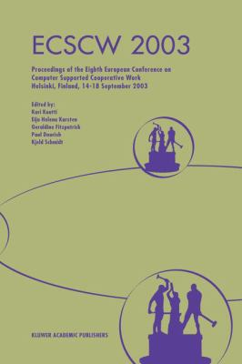 Ecscw 2003 Proceedings of the Eighth European Conference on Computer Supported Cooperative Work 14-18 September 2003, Helsinki, Finland