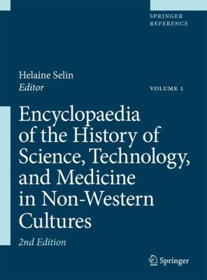 Encyclopedia of the History of Science, Technology, And Medicine in Non-western Cultures