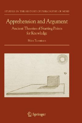 Apprehension And Argument Ancient Theories of Starting Points for Knowledge
