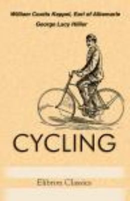 Cycling : With Illustrations by the Earl of Albemarle, Joseph Pennell, and George Moore