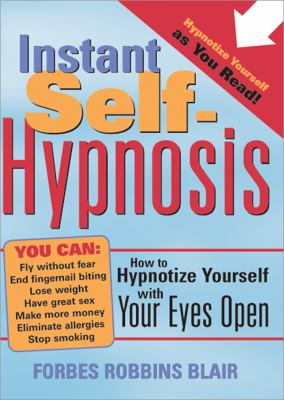 Instant Self-Hypnosis How to Hypnotize Yourself With Your Eyes Open