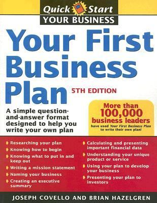 Your First Business Plan A Simple Question and Answer Format Designed to Help You Write Your Own Plan