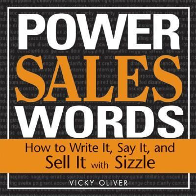 Power Sales Words How to Write It, Say It, And Sell It With Sizzle