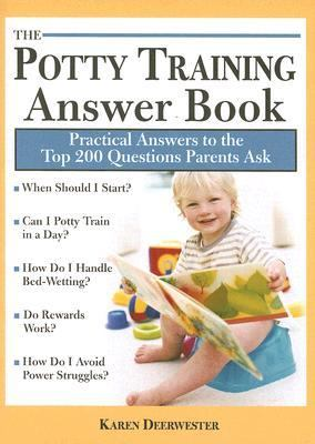 Potty Training Answer Book Practical Answers to the Top 200 Questions Parents Ask