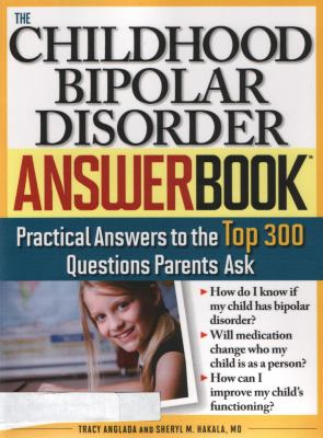 Childhood Bipolar Disorder Answer Book: The Top 300 Questions Parents Ask