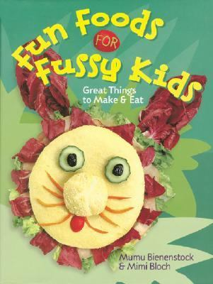 Fun Foods for Fussy Kids Great Things to Make & Eat