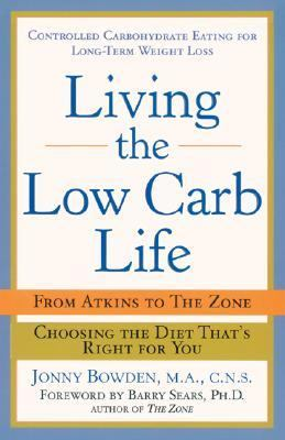 Living the Low Carb Life From Atkins to the Zone  Choosing the Diet That's Right for You