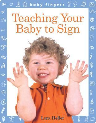 Teaching Your Baby to Sign Teaching Your Baby to Sign