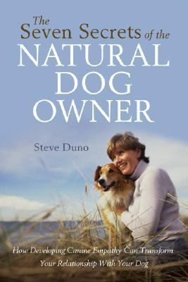Seven Secrets of Natural Dog Training Revolutionize Your Relationship With Your Dog